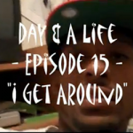 Day & A Life - Episode 15 - I Get Around