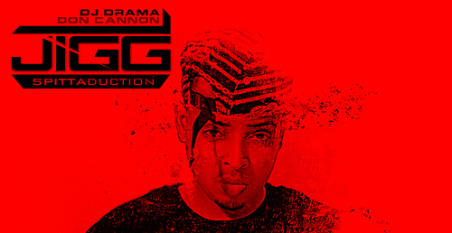 TRUE Mixtapes: Jigg-Spittaduction (Hosted by DJ Drama & Don Cannon)