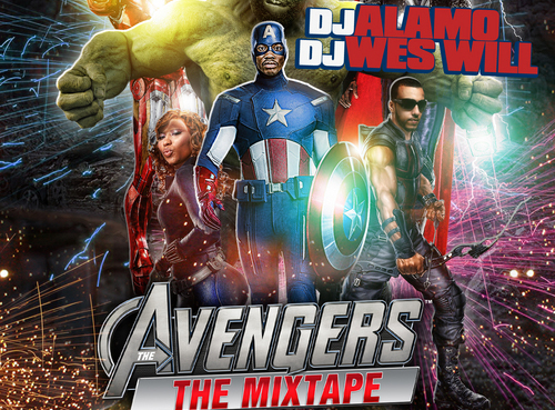 TRUE Mixtapes: DJ Alamo & DJ Wes Will –  The Avengers The Mixtape