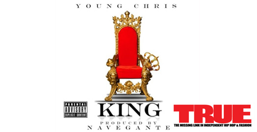 "TRUE Magazine New Music: Young Chris ""King"""