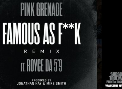 "New Track: Pink Grenade f/ Royce Da 5'9 – ""Famous as F*ck"" (Remix)"