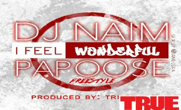 AUDIO: DJ Naim x Papoose – I FEEL WONDERFUL