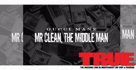 Mixtape: Gucci Mane – Mr. Clean, The Middle Man