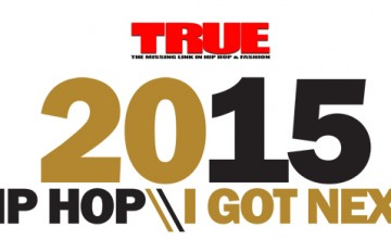 TRUE MAGAZINE: I GOT NEXT 2015 ARTISTS TO TAKE OVER