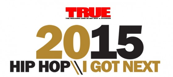TRUE MAGAZINE: I GOT NEXT 2015 ARTISTS TO TAKE OVER